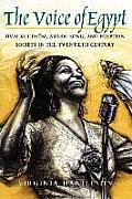 Voice of Egypt Umm Kulthum Arabic Song & Egyptian Society in the Twentieth Century