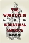 The Work Ethic in Industrial America 1850-1920