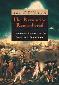 Revolution Remembered Eyewitness Accounts of the War for Independence