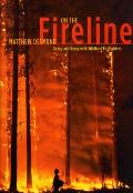 On the Fireline: Living and Dying with Wildland Firefighters
