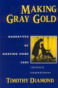 Making Gray Gold Narratives of Nursing Home Care