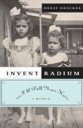 Invent Radium or I'll Pull Your Hair: A Memoir