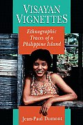 Visayan Vignettes Ethnographic Traces of a Philippine Island