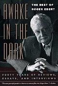 Awake in the Dark The Best of Roger Ebert Forty Years of Reviews Essays & Interviews