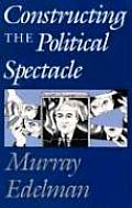 Constructing the Political Spectacle