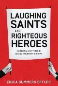 Laughing Saints and Righteous Heroes: Emotional Rhythms in Social Movement Groups (Morality and Society) Cover
