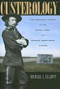 Custerology: The Enduring Legacy Of The Indian Wars & George Armstrong Custer by Michael A Elliott