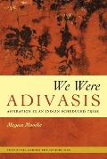 We Were Adivasis: Aspiration in an Indian Scheduled Tribe (South Asia Across the Disciplines)