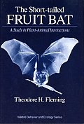 The Short-Tailed Fruit Bat: A Study in Plant-Animal Interactions (Wildlife Behavior & Ecology)