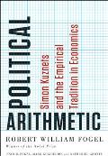 Political Arithmetic: Simon Kuznets and the Empirical Tradition in Economics (NBER Series on Long-Term Factors in Economic Development)