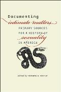 Documenting Intimate Matters: Primary Sources for a History of Sexuality in America (12 Edition)