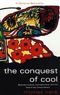 The Conquest of Cool: Business Culture, Counterculture, and the Rise of Hip Consumerism Cover