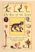 Eye of the Lynx Galileo His Friends & the Beginnings of Modern Natural History