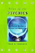 Lives of the Psychics: The Shared Worlds of Science and Mysticism