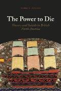 The Power to Die: Slavery and Suicide in British North America