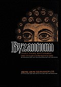 Byzantium: Church, Society, and Civilization Seen Through Contemporary Eyes