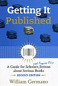 Getting It Published: A Guide for Scholars and Anyone Else Serious about Serious Books (Chicago Guides to Writing, Editing, & Publishing) Cover