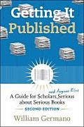 Getting It Published: a Guide for Scholars and Anyone Else Serious About Serious Books (2ND 09 Edition)