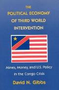 The Political Economy of Third World Intervention: Mines, Money, and U.S. Policy in the Congo Crisis