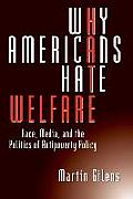 Why Americans Hate Welfare Race Media & the Politics of Antipoverty Policy