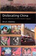 Dislocating China: Muslims, Minorities, and Other Subaltern Subjects