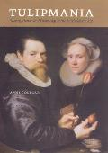 Tulipmania Money Honor & Knowledge in the Dutch Golden Age