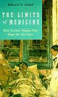 Limits of Medicine How Science Shapes Our Hope for the Cure