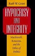 Hypocrisy and Integrity: Machiavelli, Rousseau, and the Ethics of Politics