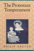 The Protestant Temperament: Patterns of Child-Rearing, Religious Experience, and the Self in Early America