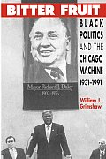 Bitter Fruit: Black Politics and the Chicago Machine, 1931-1991