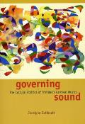 Governing Sound: The Cultural Politics of Trinidad's Carnival Musics [With CD]