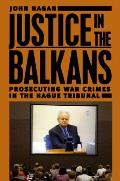 Justice in the Balkans Prosecuting War Crimes in the Hague Tribunal