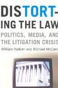 Distorting the Law Politics Media & the Litigation Crisis