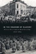In the Shadow of Slavery African Americans in New York City 1626 1863