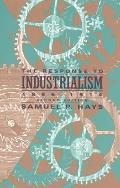 Response To Industrialism, 1885-1914 (2ND 95 Edition)