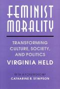 Feminist Morality: Transforming Culture, Society, and Politics