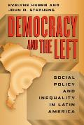 Democracy & the Left Social Policy & Inequality in Latin America