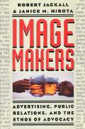 Image Makers: Advertising, Public Relations, and the Ethos of Advocacy Cover
