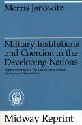 Military Institutions and Coercion in the Developing Nations: The Military in the Political Development of New Nations