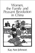 Women, the Family & Peasant Revolution in China