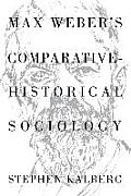 Max Webers Comparative Historical Sociology