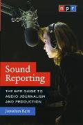 Sound Reporting The NPR Guide to Audio Journalism & Production