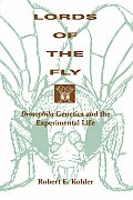 Lords of the Fly Drosophila Genetics & the Experimental Life