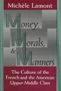 Money Morals & Manners The Culture of the French & the American Upper Middle Class