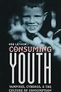 Consuming Youth: Vampires, Cyborgs, and the Culture of Consumption