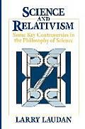Science and Relativism: Some Key Controversies in the Philosophy of Science