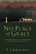 No Place of Grace Antimodernism & the Transformation of American Culture 1880 1920
