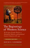 Beginnings of Western Science: the European Scientific Tradition in Philosophical, Religious, and Institutional Context, Prehistory To A. D. 1450 (2ND 08 Edition)