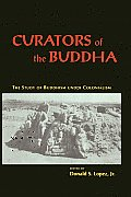 Curators of the Buddha : the Study of Buddhism Under Colonialism (95 Edition)