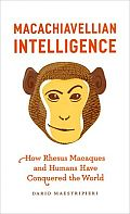 Macachiavellian Intelligence: How Rhesus Macaques and Humans Have Conquered the World